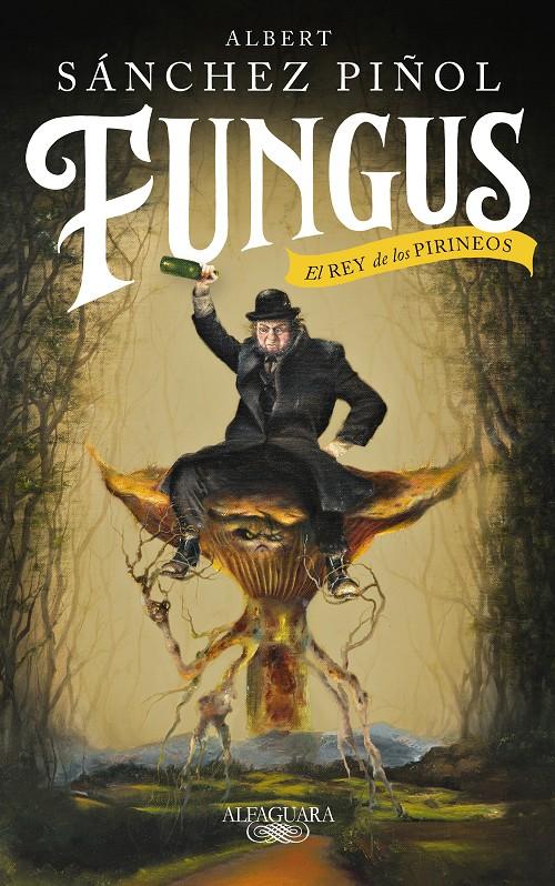 FUNGUS, EL REY DE LOS PIRINEOS, de Albert Sánchez Piñol