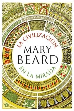 LA CIVILIZACIÓN EN LA MIRADA de Mary Beard