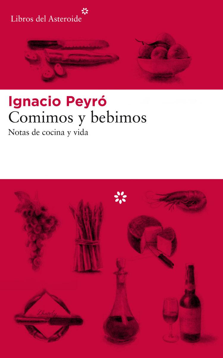 COMIMOS Y BEBIMOS: Notas de cocina y vida,  de Ignacio Peyró