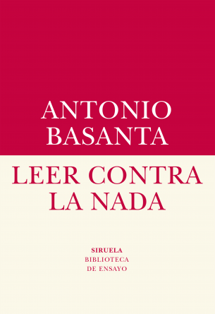 Leer contra la nada. Antonio Basanta Reyes. Siruela, 2017.