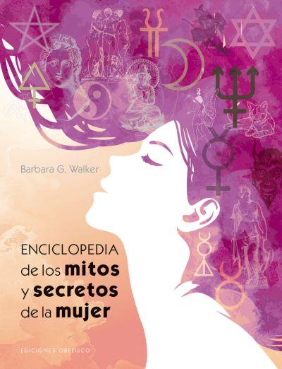ENCICLOPEDIA DE LOS MITOS Y SECRETOS DE LA MUJER, de Bárbara G. Walker