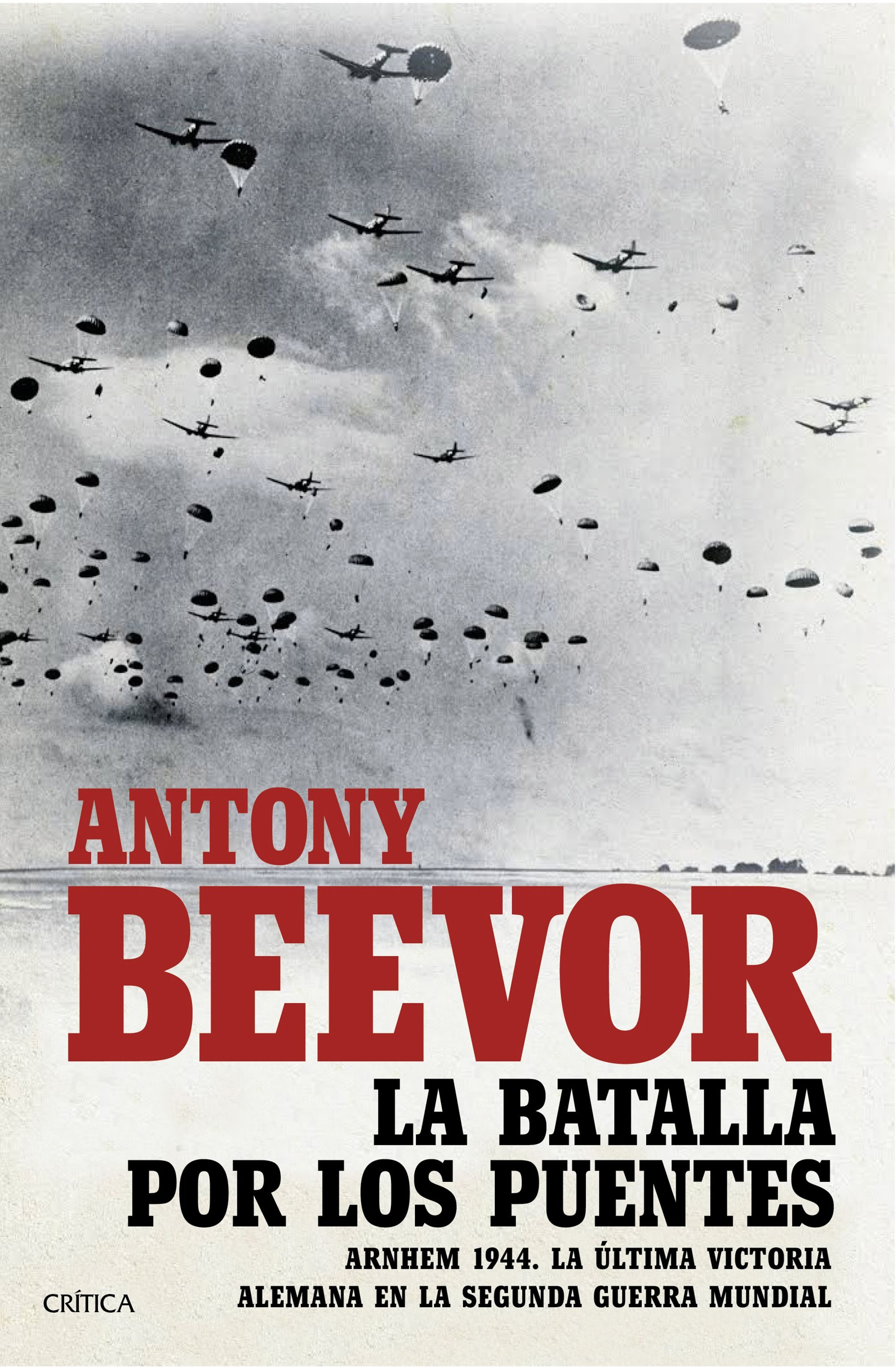 «Arnhem, la batalla por los puentes, 1944»    de Antony Beevor