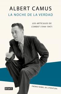 LA NOCHE DE LA VERDAD. Los artículos de Combat (1944-1947).  ALBERT CAMUS