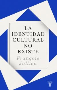 LA IDENTIDAD CULTURAL NO EXISTE, de François Jullien