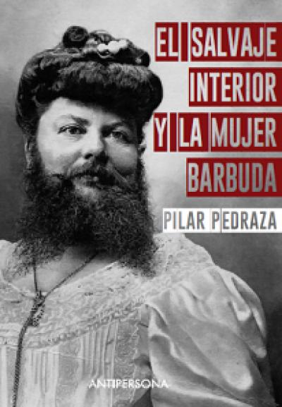 EL SALVAJE INTERIOR Y LA MUJER BARBUDA, de Pilar Pedraza